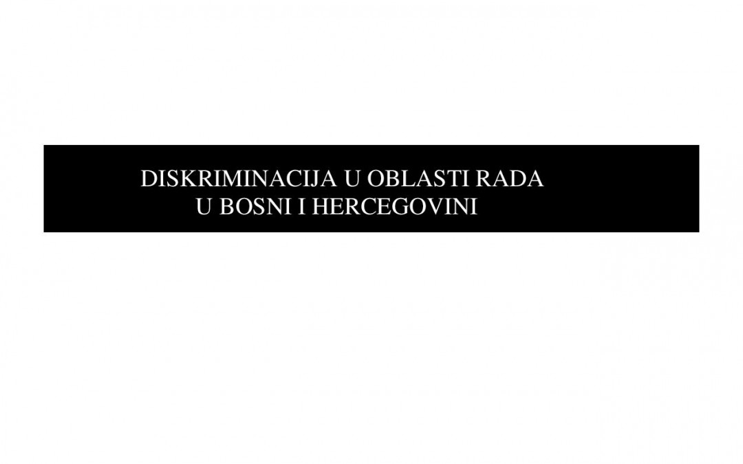 "Report on ""Discrimination in the Field of Labour in Bosnia and Herzegovina"" (EN/BS)"